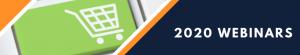 2020 E-Commerce Webinars