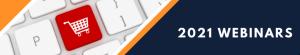 2021 E-Commerce Webinars